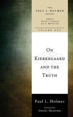 On Kierkegaard and the Truth by Paul L Holmer