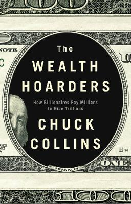 The Wealth Hoarders: How Billionaires Pay Millions to Hide Trillions by Chuck Collins
