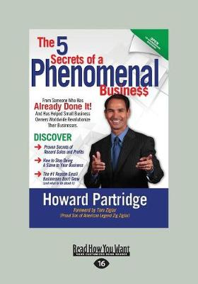 The 5 Secrets of a Phenomenal Business: How to Stop being a Slave to Your Business and Finally Have the Freedom You've Always Wanted by Howard Partridge