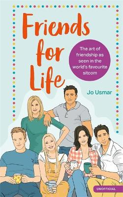 Friends for Life: The art of friendship as seen in the world's favourite sitcom by Jo Usmar
