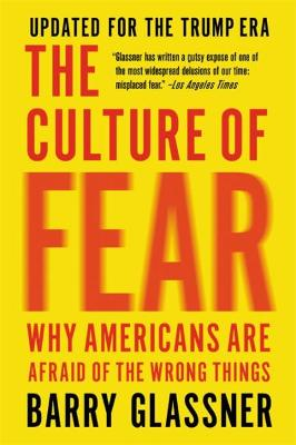 The Culture of Fear (Revised): Why Americans Are Afraid of the Wrong Things by Barry Glassner