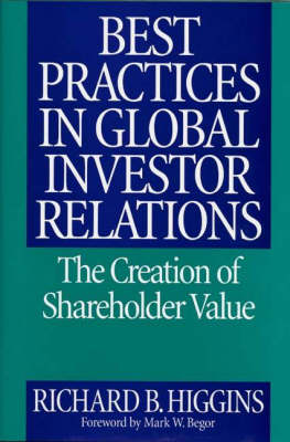Best Practices in Global Investor Relations by Richard B. Higgins