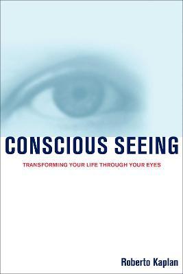 Conscious Seeing by Roberto Kaplan
