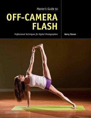Master's Guide To Off-camera Flash by Barry Staver