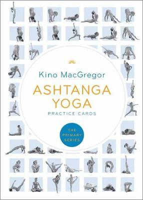 Ashtanga Yoga Practice Cards: The Primary Series by Kino MacGregor