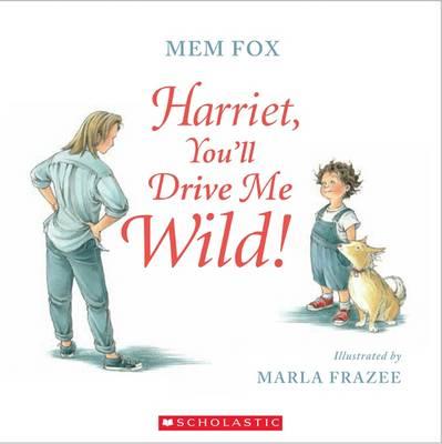 Harriet You'll Drive Me Wild by Mem Fox