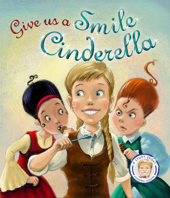 Fairytales Gone Wrong: Give Us a Smile Cinderella: A Story About Personal Hygiene by Steve Smallman