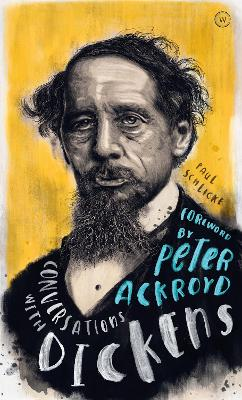 Conversations with Dickens: A Fictional Dialogue Based on Biographical Facts by Peter Ackroyd