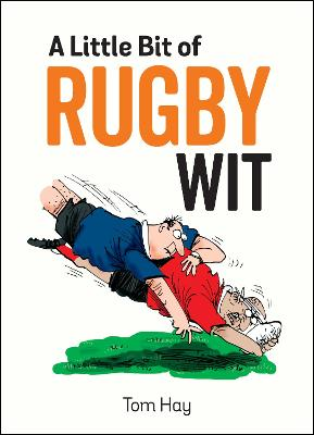 A Little Bit of Rugby Wit by Tom Hay