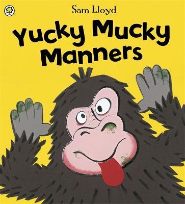 Yucky Mucky Manners by Sam Lloyd