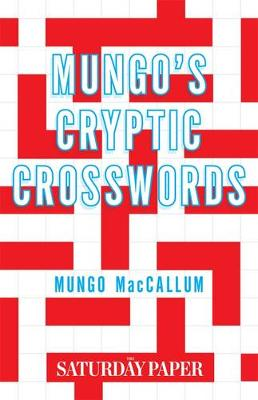 Mungo's Cryptic Crosswords: From The Saturday Paper by Mungo MacCallum
