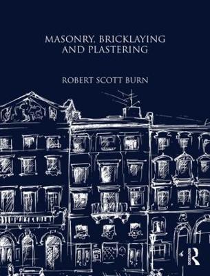 Masonry, Bricklaying and Plastering by Robert Scott Burn