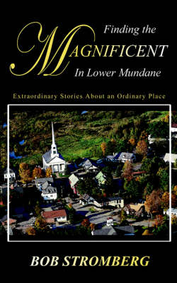 Finding the Magnificent in Lower Mundane by Bob Stromberg