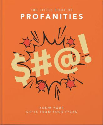The Little Book of Profanities: Know your Sh*ts from your F*cks by Orange Hippo!