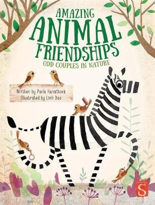 Amazing Animal Friendships by Pavla Hanackova