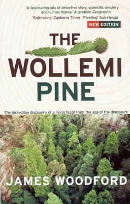 Wollemi Pine: The Incredible Discovery of a Living Fossil From the  Age of the Dinosaurs by James Woodford