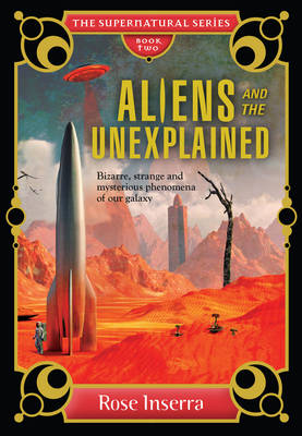 Aliens And The Unexplained by Rose Inserra