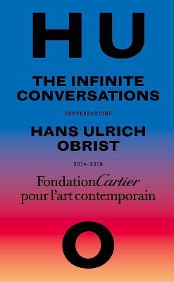 Hans Ulrich Obrist, Infinite Conversations by Hans Ulrich Obrist
