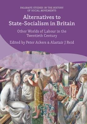 Alternatives to State-Socialism in Britain by Peter Ackers