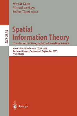 Spatial Information Theory. Foundations of Geographic Information Science by Werner Kuhn