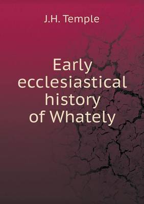 Early Ecclesiastical History of Whately by J H Temple