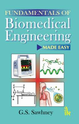 Fundamentals of Biomedical Engineering Made-Easy by G. S. Sawhney