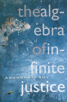 The Algebra of Infinite Justice by Arundhati Roy