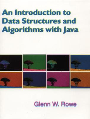 Introduction to Data Structures, Algorithms and Java by Glenn Rowe