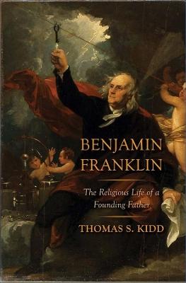Benjamin Franklin by Thomas S. Kidd
