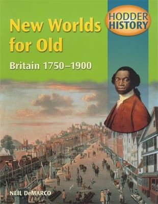 Hodder History: New Worlds for Old, Britain 1750-1900, mainstream edn by Neil DeMarco