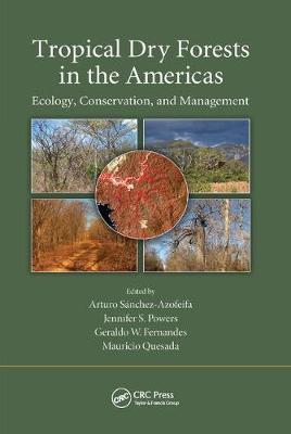 Tropical Dry Forests in the Americas: Ecology, Conservation, and Management by Arturo Sanchez-Azofeifa