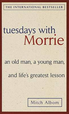 Tuesdays with Morrie: an Old Man, a Young Man, and Life's Greatest Lesson by Mitch Albom
