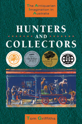 Hunters and Collectors by Tom Griffiths