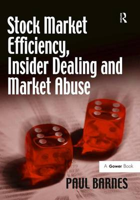 Stock Market Efficiency, Insider Dealing and Market Abuse by Paul Barnes