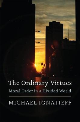 The Ordinary Virtues: Moral Order in a Divided World by Michael Ignatieff