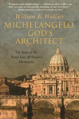 Michelangelo, God's Architect: The Story of His Final Years and Greatest Masterpiece book