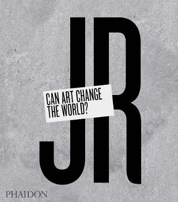 JR: Can Art Change the World? by Nato Thompson