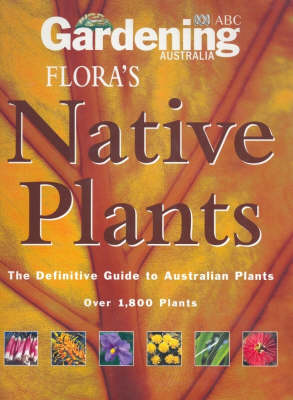 Flora's Native Plants: The Definitive Guide to Australian Plants by Gardening Australia