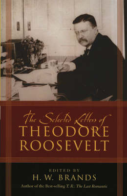 The Selected Letters of Theodore Roosevelt by H. W. Brands