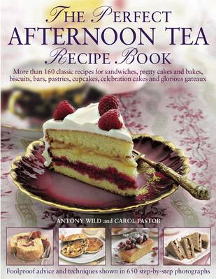 Perfect Afternoon Tea Recipe Book by Anthony Wild