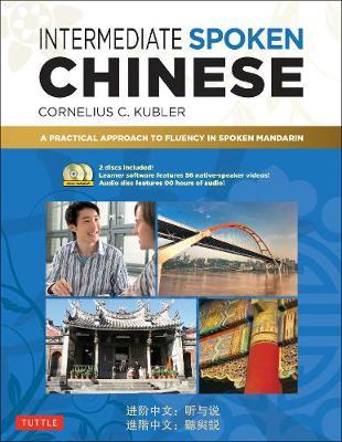 Intermediate Spoken Chinese: A Practical Approach to Fluency in Spoken Mandarin by Cornelius C. Kubler