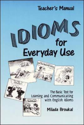 Idioms for Everyday Use: Teacher's Edition with Answer Key by Milada Broukal