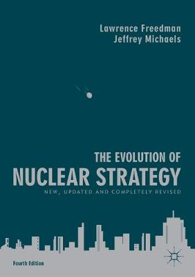 The Evolution of Nuclear Strategy: New, Updated and Completely Revised by Lawrence Freedman