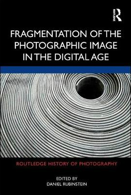 Fragmentation of the Photographic Image in the Digital Age book