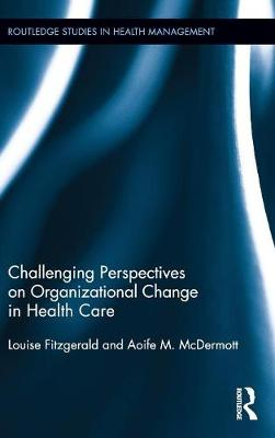 Challenging Perspectives on Organizational Change in Health Care by Louise Fitzgerald