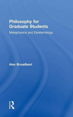 Philosophy for Graduate Students by Alex Broadbent