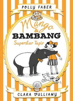 Mango & Bambang: Superstar Tapir (Book Four) by Polly Faber