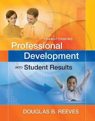 Transforming Professional Development Into Student Results by Mr Douglas B Reeves