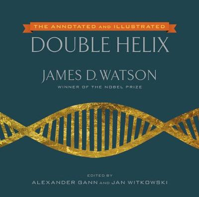 Annotated And Illustrated Double Helix by James D. Watson