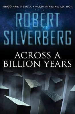 Across a Billion Years by Robert Silverberg